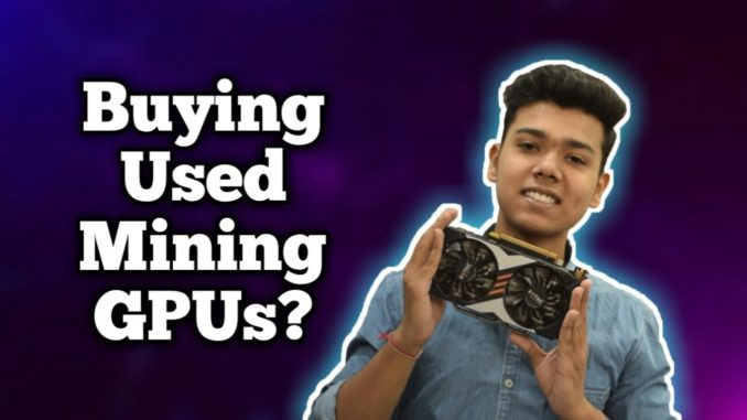Should you buy GPUs used for Cryptocurrency mining?