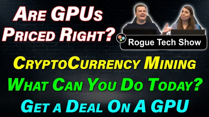 Are GPUs Priced Right? — Cryptocurrency Mining — What Can You Do? — RTS 02-01-21