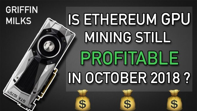 Is Ethereum Mining Still Profitable in October 2018? - GPU Mining Rig Cryptocurrency Profitability